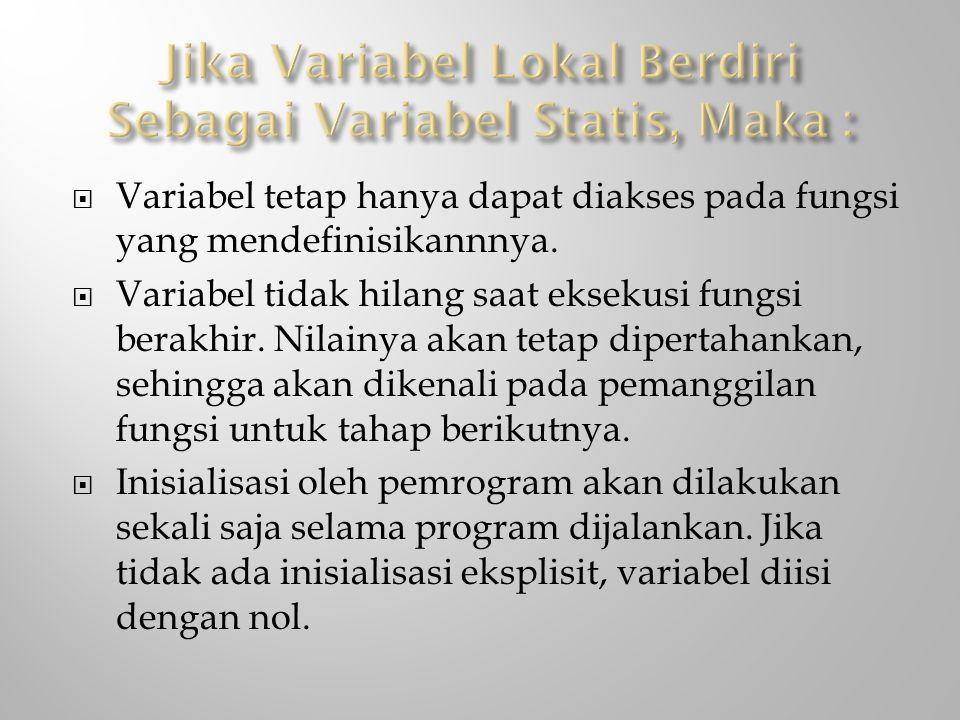  Variabel tetap hanya dapat diakses pada fungsi yang mendefinisikannnya.  Variabel tidak hilang saat eksekusi fungsi berakhir. Nilainya akan tetap d