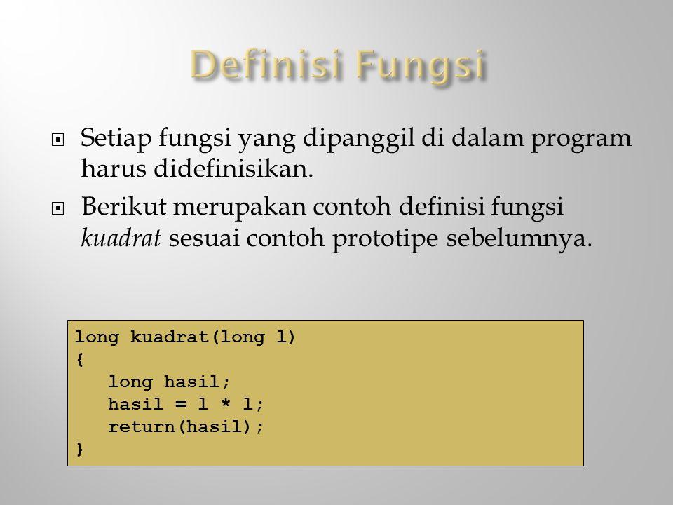  Setiap fungsi yang dipanggil di dalam program harus didefinisikan.  Berikut merupakan contoh definisi fungsi kuadrat sesuai contoh prototipe sebelu