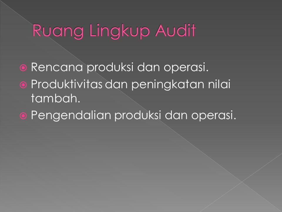  Rencana produksi dan operasi.  Produktivitas dan peningkatan nilai tambah.  Pengendalian produksi dan operasi.