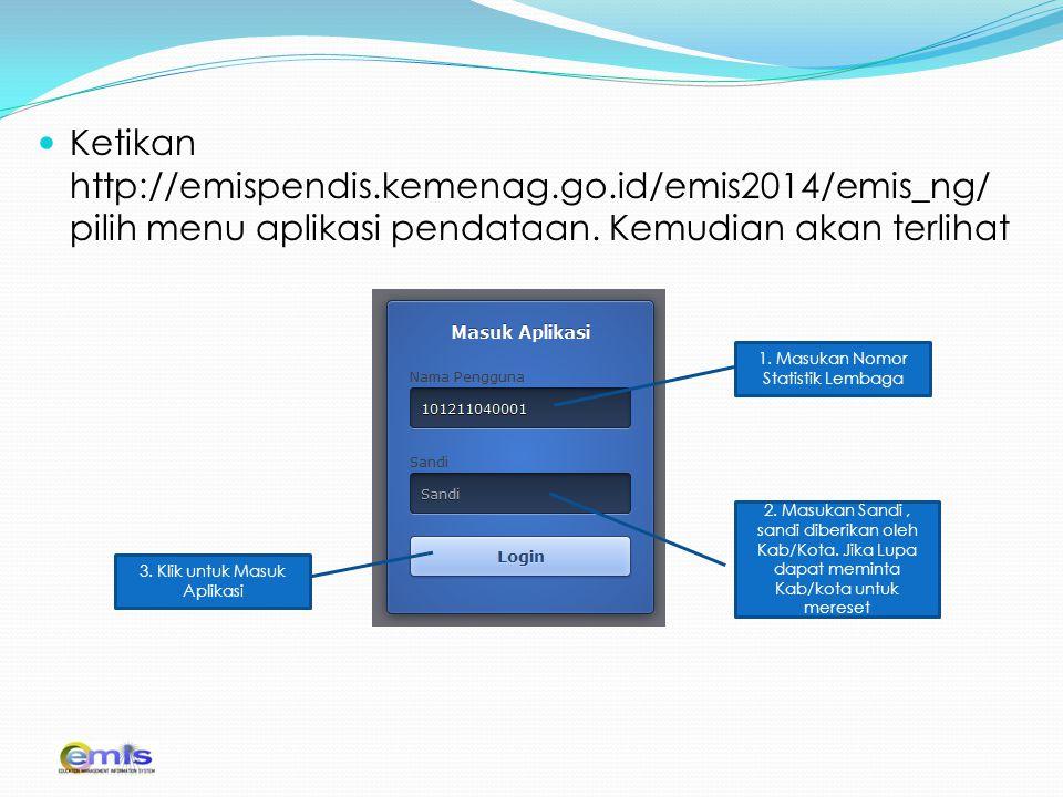 Ketikan http://emispendis.kemenag.go.id/emis2014/emis_ng/ pilih menu aplikasi pendataan. Kemudian akan terlihat 1. Masukan Nomor Statistik Lembaga 2.