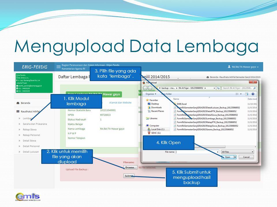 Mengupload Data Lembaga 1. Klik Modul lembaga 2. Klik untuk memilih file yang akan diupload 3. Pilih file yang ada kata 'lembaga'. 4. Klik Open 5. Kli