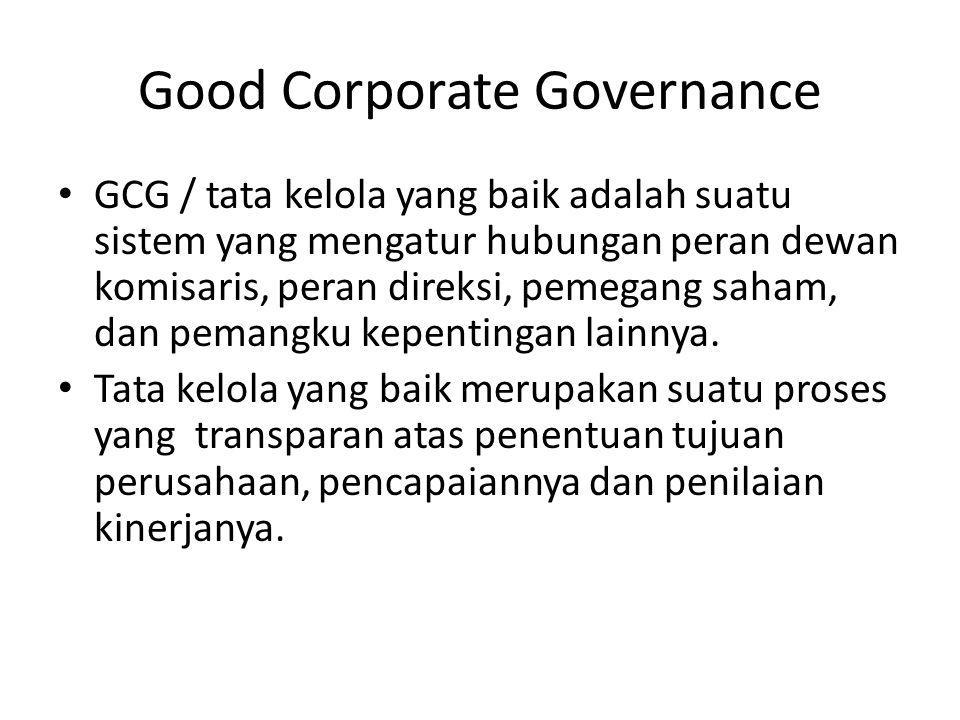 Good Corporate Governance GCG / tata kelola yang baik adalah suatu sistem yang mengatur hubungan peran dewan komisaris, peran direksi, pemegang saham,