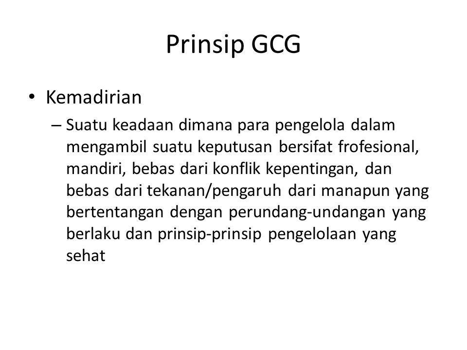 Prinsip GCG Kemadirian – Suatu keadaan dimana para pengelola dalam mengambil suatu keputusan bersifat frofesional, mandiri, bebas dari konflik kepenti