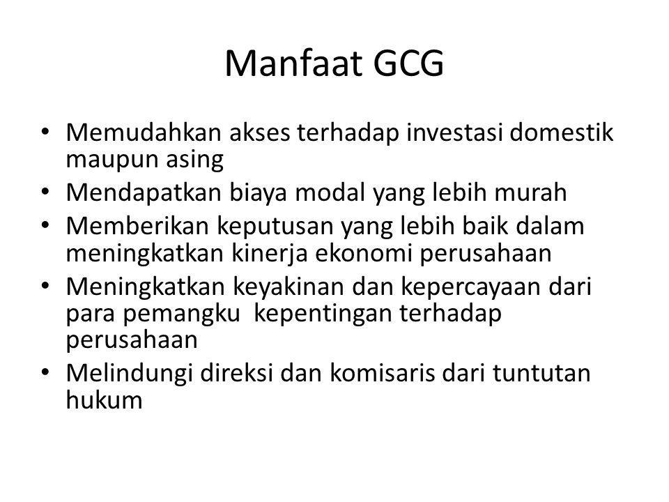 Manfaat GCG Memudahkan akses terhadap investasi domestik maupun asing Mendapatkan biaya modal yang lebih murah Memberikan keputusan yang lebih baik da