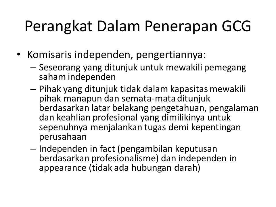 Perangkat Dalam Penerapan GCG Komisaris independen, pengertiannya: – Seseorang yang ditunjuk untuk mewakili pemegang saham independen – Pihak yang dit