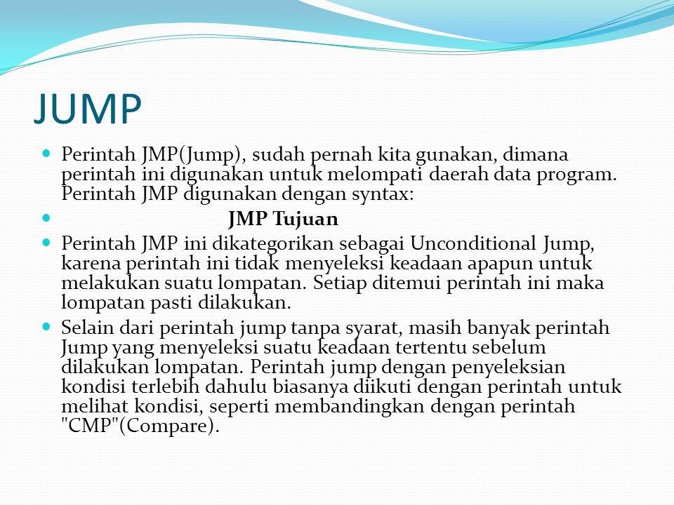 JUMP Perintah JMP(Jump), sudah pernah kita gunakan, dimana perintah ini digunakan untuk melompati daerah data program. Perintah JMP digunakan dengan s