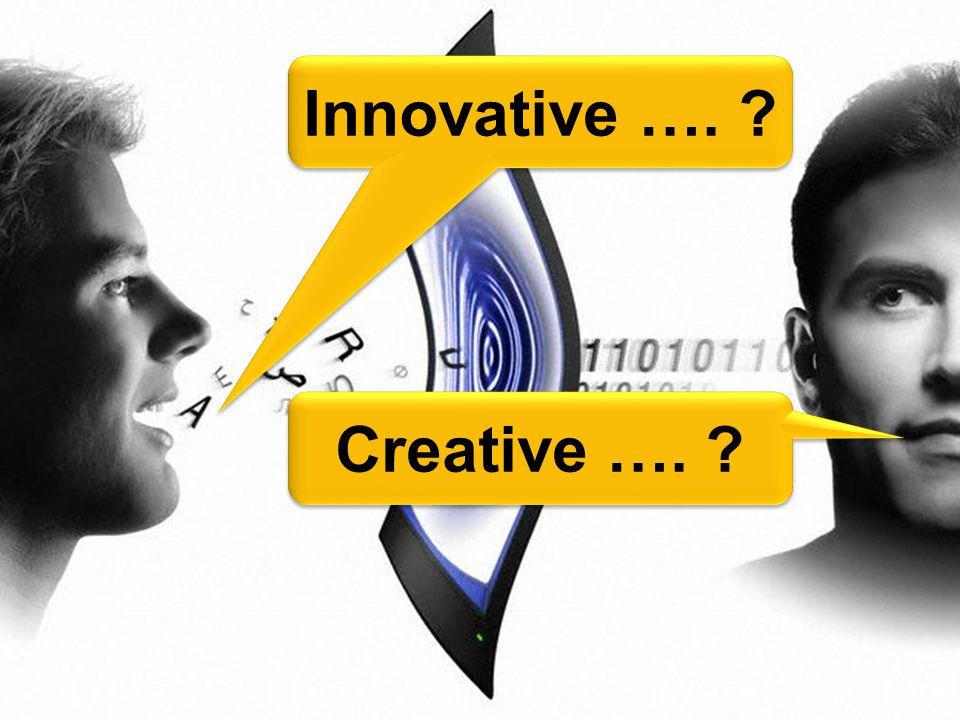 Innovative …. ? Creative …. ?