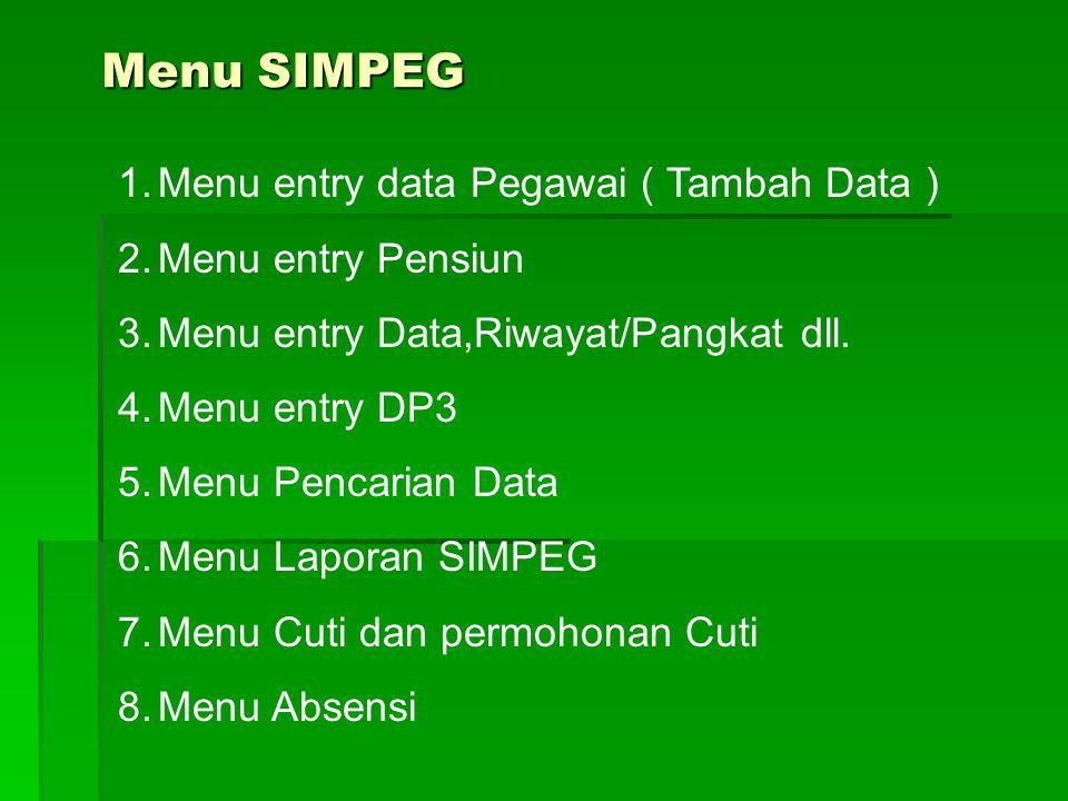Menu SIMPEG 1.Menu entry data Pegawai ( Tambah Data ) 2.Menu entry Pensiun 3.Menu entry Data,Riwayat/Pangkat dll.