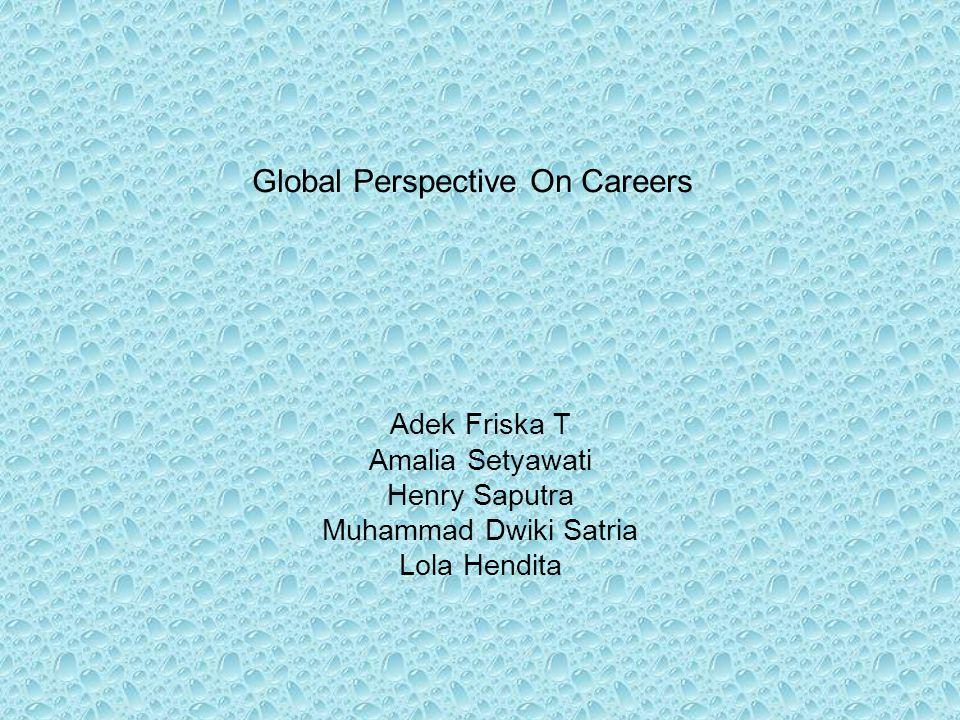 Global Perspective On Careers Adek Friska T Amalia Setyawati Henry Saputra Muhammad Dwiki Satria Lola Hendita