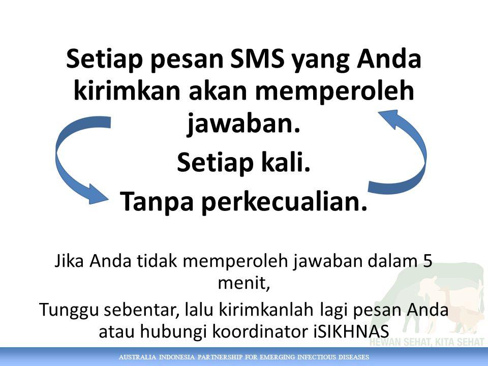 AUSTRALIA INDONESIA PARTNERSHIP FOR EMERGING INFECTIOUS DISEASES Setiap pesan SMS yang Anda kirimkan akan memperoleh jawaban. Setiap kali. Tanpa perke