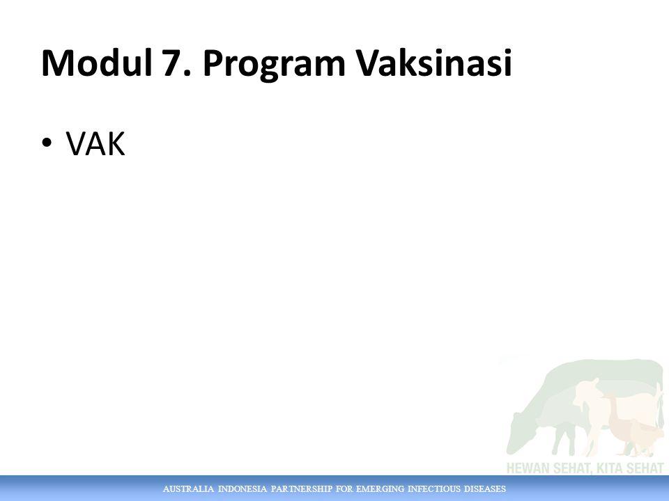 AUSTRALIA INDONESIA PARTNERSHIP FOR EMERGING INFECTIOUS DISEASES Modul 7. Program Vaksinasi VAK