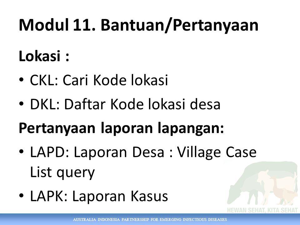 AUSTRALIA INDONESIA PARTNERSHIP FOR EMERGING INFECTIOUS DISEASES Modul 11. Bantuan/Pertanyaan Lokasi : CKL: Cari Kode lokasi DKL: Daftar Kode lokasi d