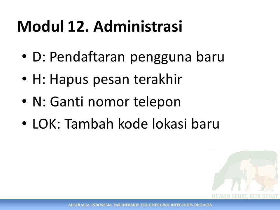 AUSTRALIA INDONESIA PARTNERSHIP FOR EMERGING INFECTIOUS DISEASES Modul 12. Administrasi D: Pendaftaran pengguna baru H: Hapus pesan terakhir N: Ganti