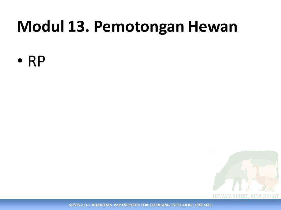 AUSTRALIA INDONESIA PARTNERSHIP FOR EMERGING INFECTIOUS DISEASES Modul 13. Pemotongan Hewan RP