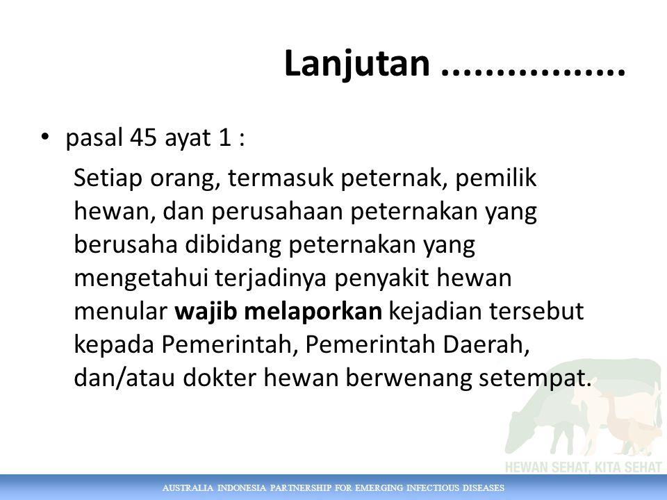 AUSTRALIA INDONESIA PARTNERSHIP FOR EMERGING INFECTIOUS DISEASES pasal 45 ayat 1 : Setiap orang, termasuk peternak, pemilik hewan, dan perusahaan pete