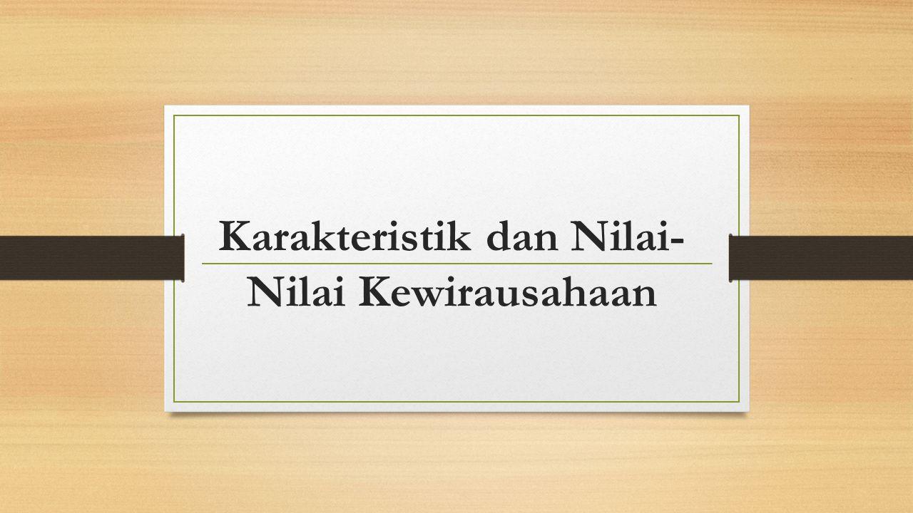 Karakteristik dan Nilai- Nilai Kewirausahaan