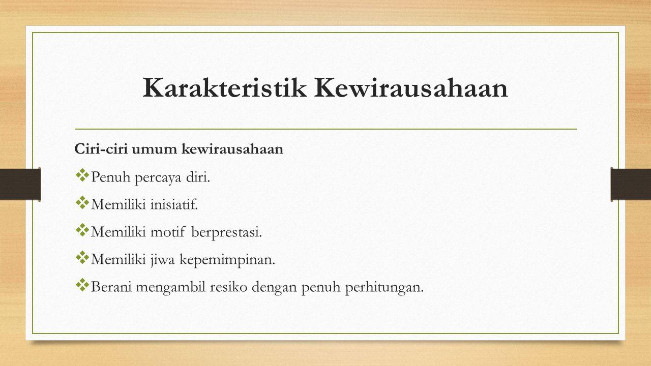 Karakteristik Kewirausahaan Ciri-ciri umum kewirausahaan  Penuh percaya diri.
