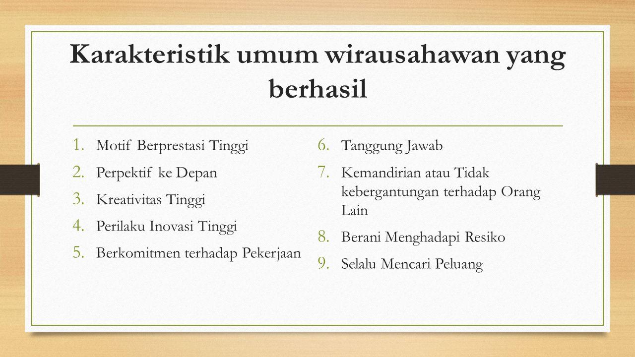Karakteristik umum wirausahawan yang berhasil 1. Motif Berprestasi Tinggi 2.