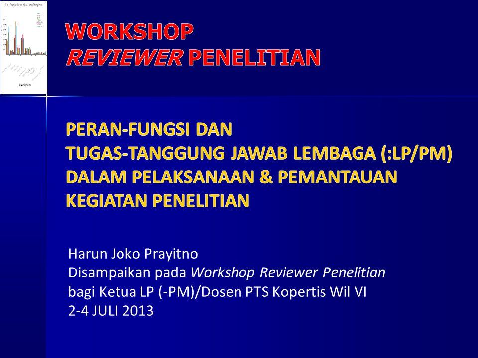 Harun Joko Prayitno Disampaikan pada Workshop Reviewer Penelitian bagi Ketua LP (-PM)/Dosen PTS Kopertis Wil VI 2-4 JULI 2013
