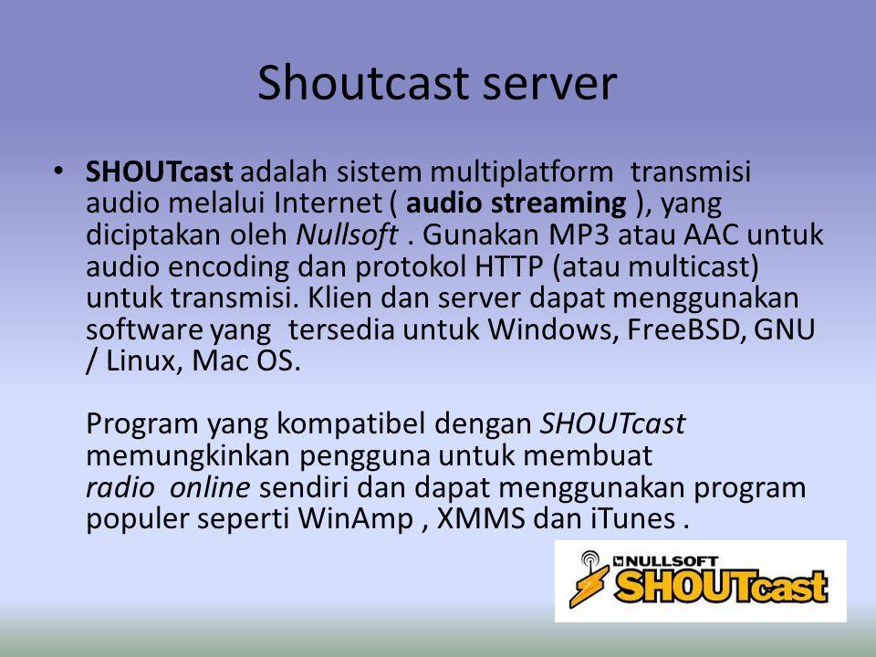 Shoutcast server SHOUTcast adalah sistem multiplatform transmisi audio melalui Internet ( audio streaming ), yang diciptakan oleh Nullsoft.
