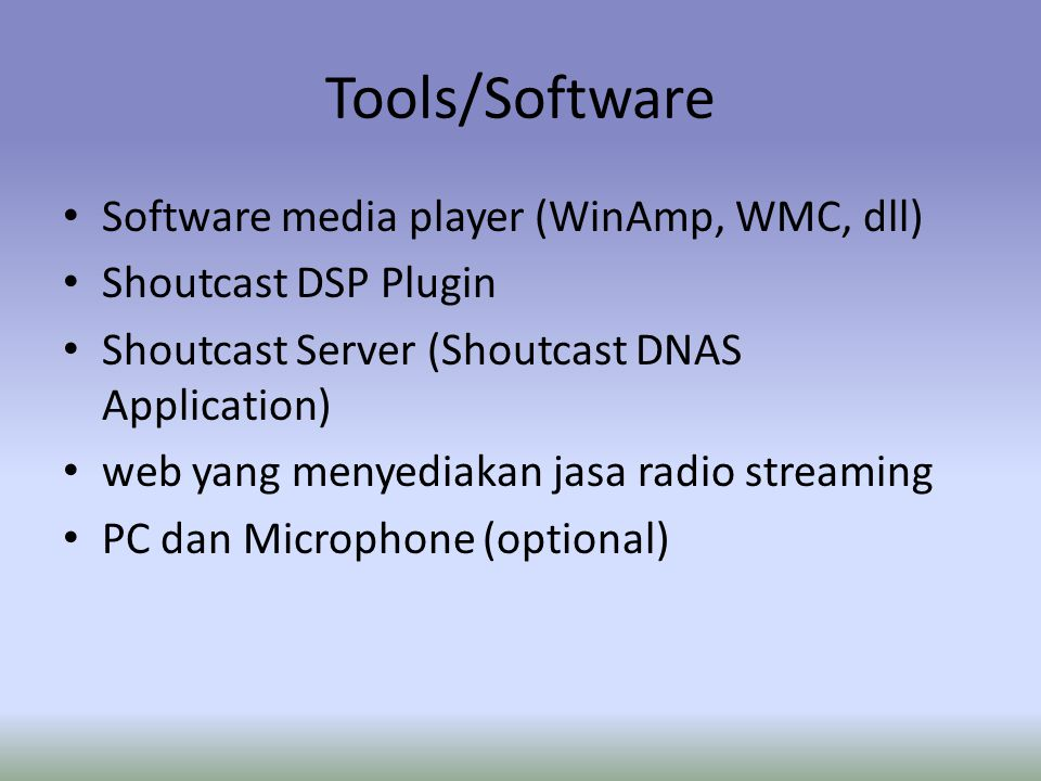 Tools/Software Software media player (WinAmp, WMC, dll) Shoutcast DSP Plugin Shoutcast Server (Shoutcast DNAS Application) web yang menyediakan jasa r