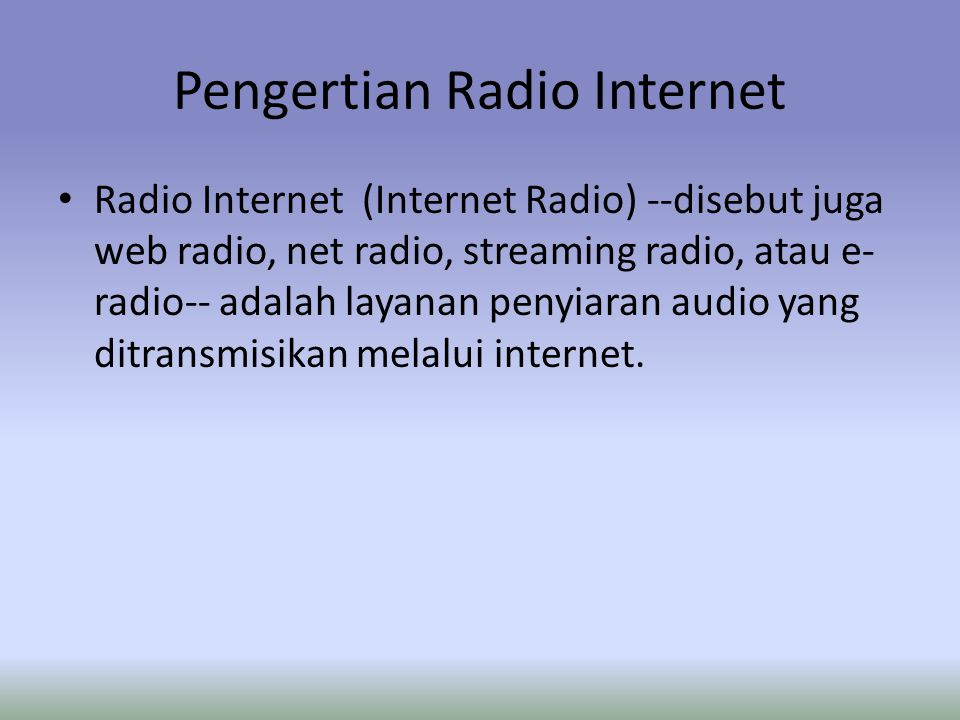 About Radio Internet Penyiaran yang dilakukan melalui internet disebut sebagai webcasting karena tidak menular secara luas melalui sarana nirkabel.
