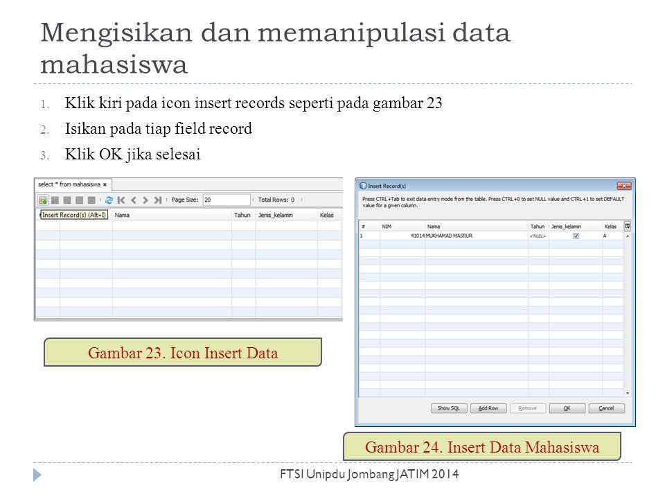 Mengisikan dan memanipulasi data mahasiswa 1. Klik kiri pada icon insert records seperti pada gambar 23 2. Isikan pada tiap field record 3. Klik OK ji