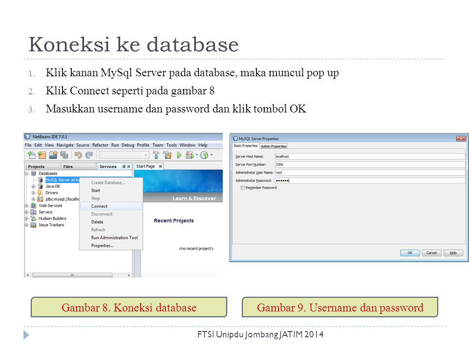 Koneksi ke database 1. Klik kanan MySql Server pada database, maka muncul pop up 2. Klik Connect seperti pada gambar 8 3. Masukkan username dan passwo