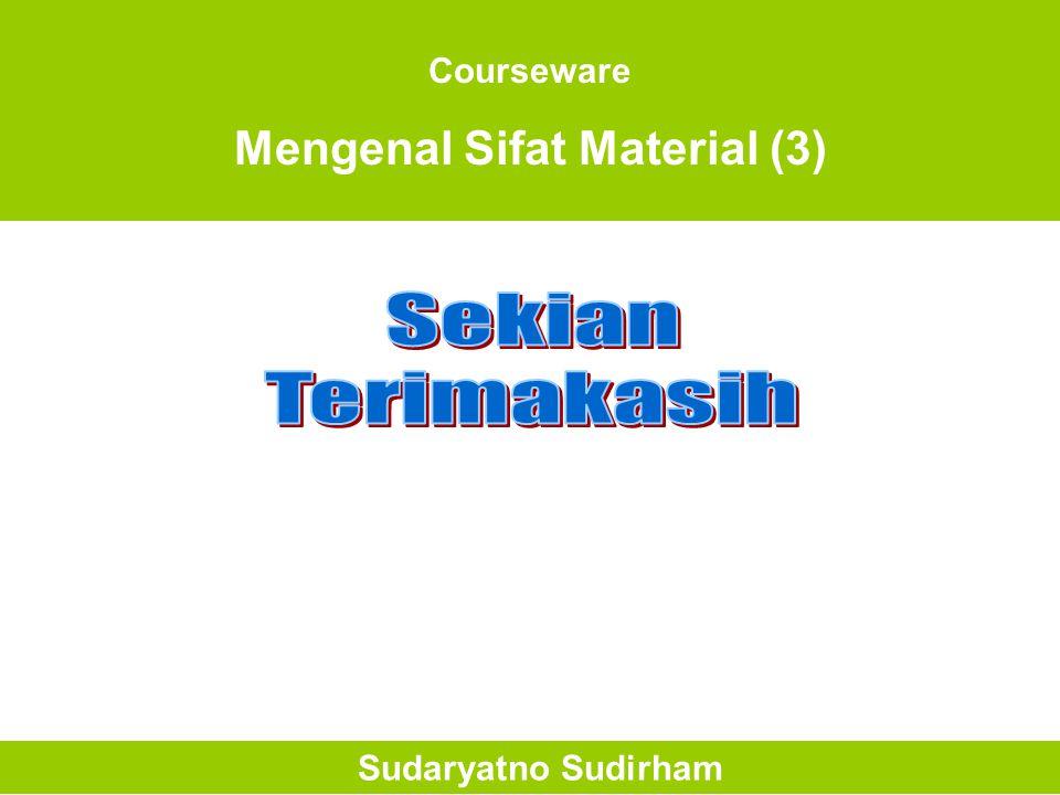 Courseware Mengenal Sifat Material (3) Sudaryatno Sudirham