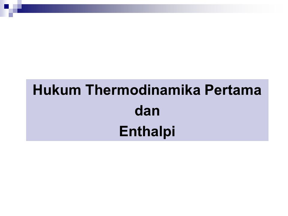 Hukum Thermodinamika Pertama dan Enthalpi