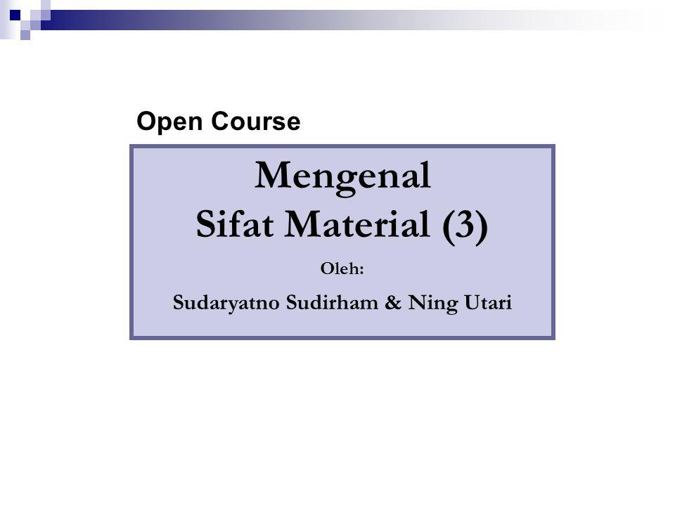 Mengenal Sifat Material (3) Oleh: Sudaryatno Sudirham & Ning Utari Open Course