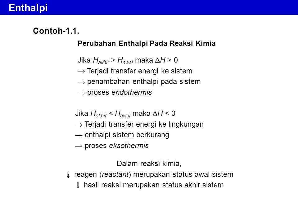 Contoh-1.1. Perubahan Enthalpi Pada Reaksi Kimia Jika H akhir > H awal maka  H > 0  Terjadi transfer energi ke sistem  penambahan enthalpi pada sis