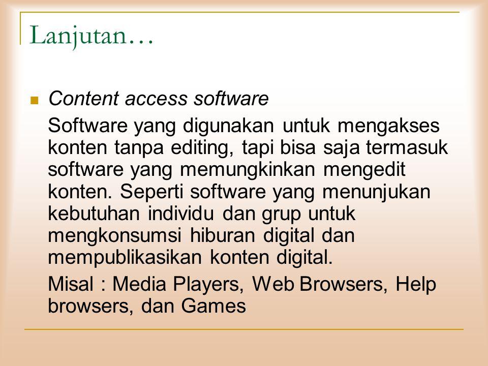 Lanjutan… Content access software Software yang digunakan untuk mengakses konten tanpa editing, tapi bisa saja termasuk software yang memungkinkan mengedit konten.