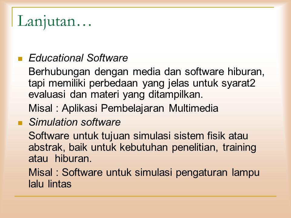 Lanjutan… Educational Software Berhubungan dengan media dan software hiburan, tapi memiliki perbedaan yang jelas untuk syarat2 evaluasi dan materi yang ditampilkan.