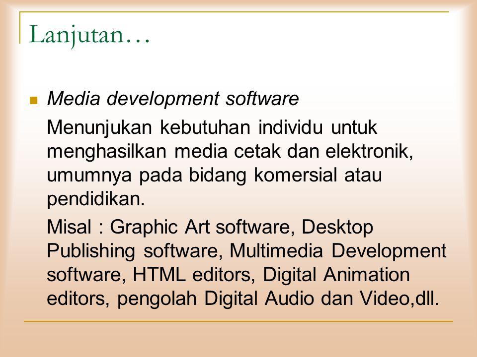 Lanjutan… Media development software Menunjukan kebutuhan individu untuk menghasilkan media cetak dan elektronik, umumnya pada bidang komersial atau pendidikan.