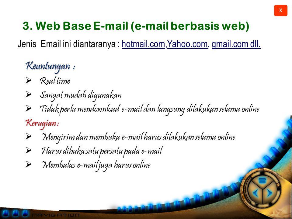 X Keuntungan :  Berfungsi mengirim sebuah nama e-mail ke nama e-mail lain  Dapat berganti-ganti (forward) ke server/nama e-mail lain Kerugian :  Bertujuan hanya memindahkan e-mail  Attachment file biasanya dibatasi 2.