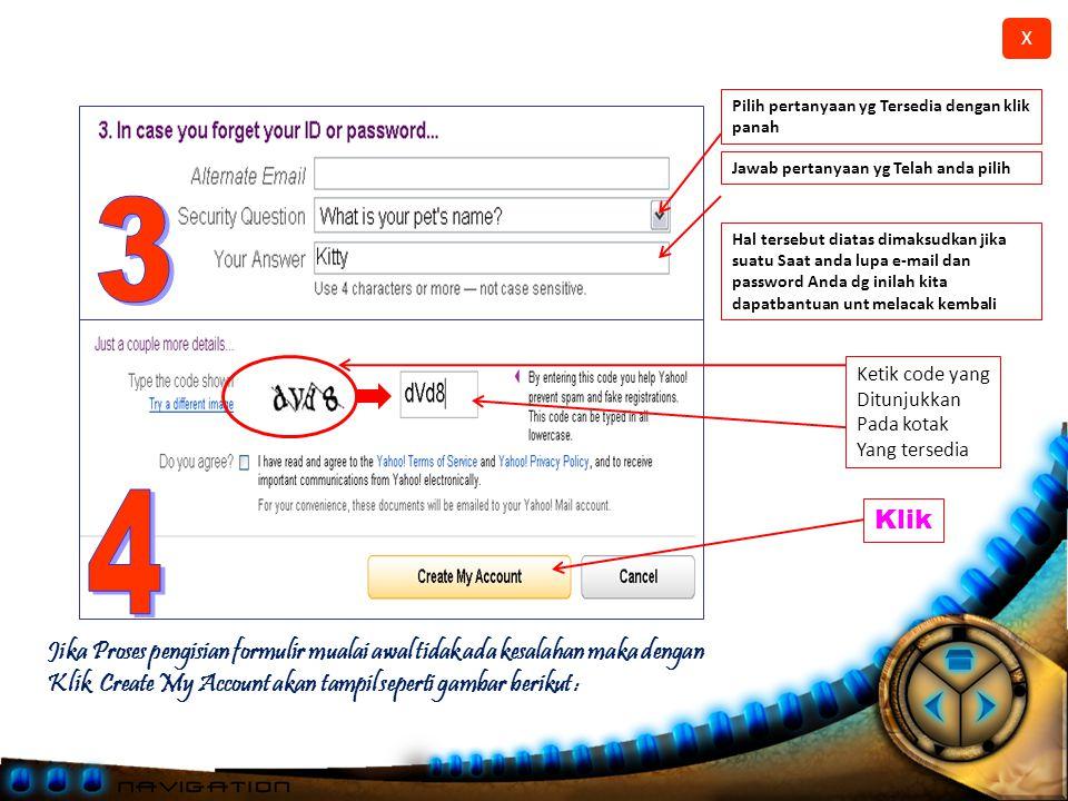 X Nama depan Nama Belakang Jenis Kelamin (klik Panah), pilih yg sesuai Bulan lahir (klik Panah), pilih yg sesuai, isikan tgl juga Tahun lahir anda Ketik ID (nama e-mail anda Atau pilih yang sudah terse- Dia dg cara klik Check ID Ketik password / Kata kunci dan ingat Jangan sampai lupa !