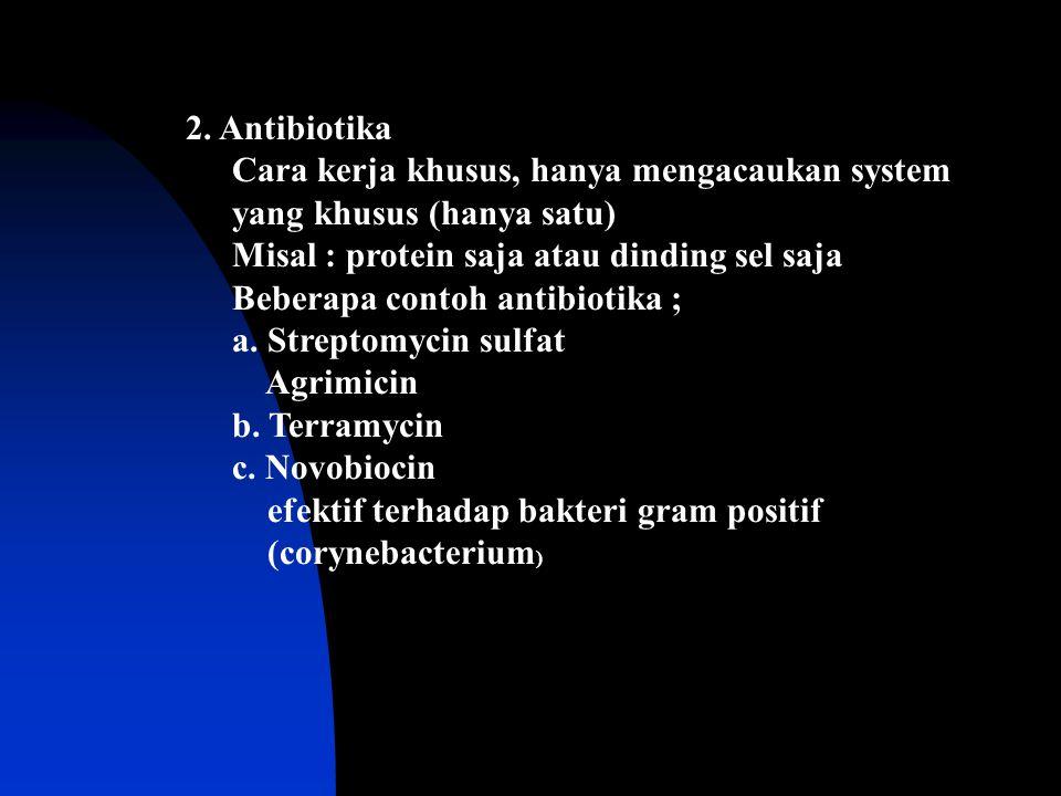 2. Antibiotika Cara kerja khusus, hanya mengacaukan system yang khusus (hanya satu) Misal : protein saja atau dinding sel saja Beberapa contoh antibio