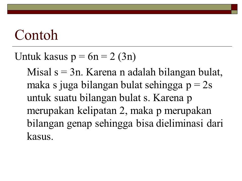 Contoh Untuk kasus p = 6n = 2 (3n) Misal s = 3n. Karena n adalah bilangan bulat, maka s juga bilangan bulat sehingga p = 2s untuk suatu bilangan bulat