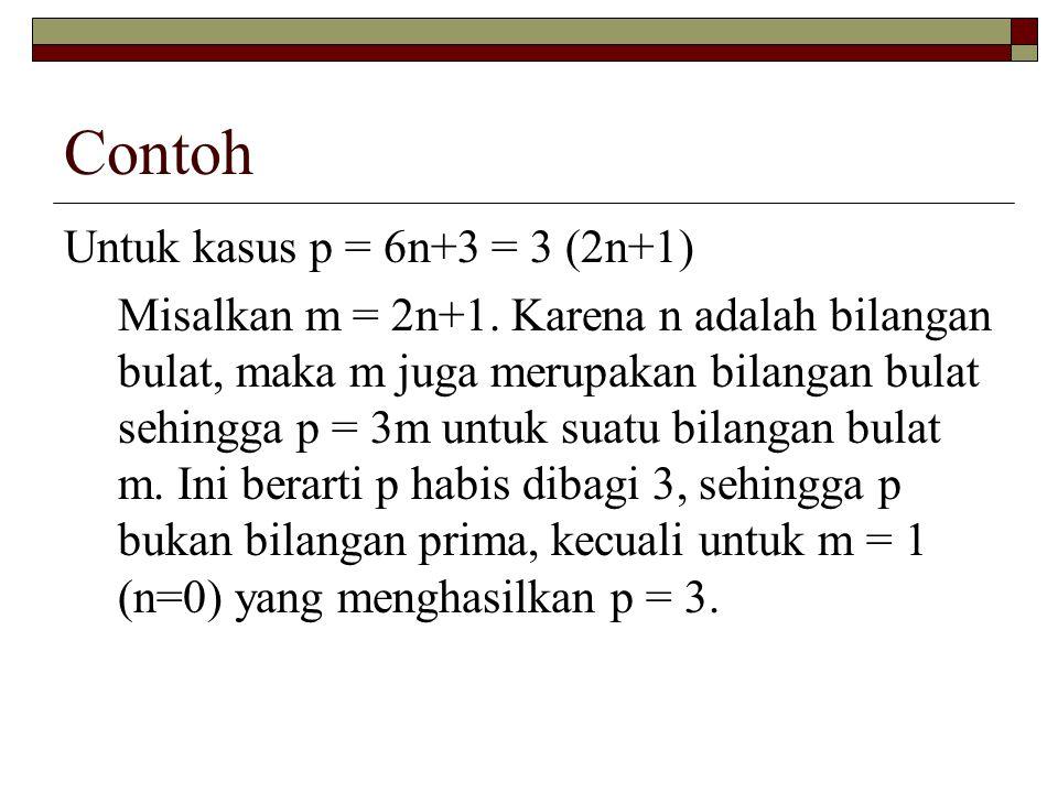 Contoh Untuk kasus p = 6n+3 = 3 (2n+1) Misalkan m = 2n+1. Karena n adalah bilangan bulat, maka m juga merupakan bilangan bulat sehingga p = 3m untuk s