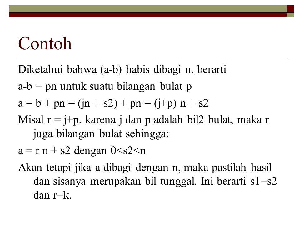 Contoh Diketahui bahwa (a-b) habis dibagi n, berarti a-b = pn untuk suatu bilangan bulat p a = b + pn = (jn + s2) + pn = (j+p) n + s2 Misal r = j+p. k