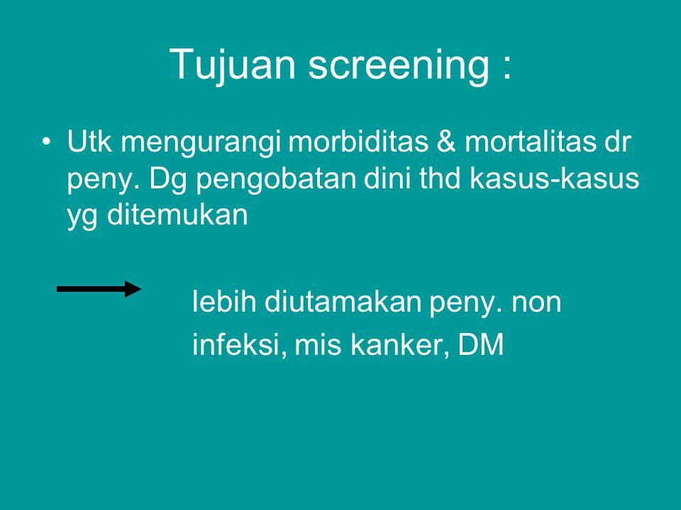 JENIS SKRINING Mass Screening misal X-Ray massal Selective Screening kelompok penduduk, msl wanita 40 th Ca cervik Single Disease Screening 1 jenis penyakit, misal tb Multiphase Screening untuk mengetahui kemungkinan beberapa penyakit (kombinasi beberapa pemeriksaan/multipletest/ procedure.