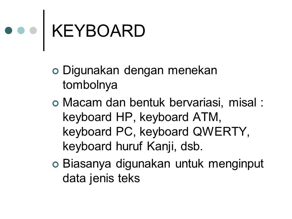 KEYBOARD Digunakan dengan menekan tombolnya Macam dan bentuk bervariasi, misal : keyboard HP, keyboard ATM, keyboard PC, keyboard QWERTY, keyboard huruf Kanji, dsb.
