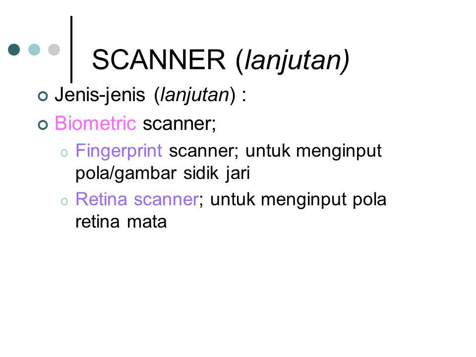 Jenis-jenis (lanjutan) : Biometric scanner; o Fingerprint scanner; untuk menginput pola/gambar sidik jari o Retina scanner; untuk menginput pola retina mata