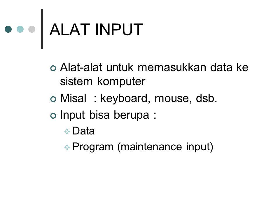 ALAT INPUT Alat-alat untuk memasukkan data ke sistem komputer Misal : keyboard, mouse, dsb.