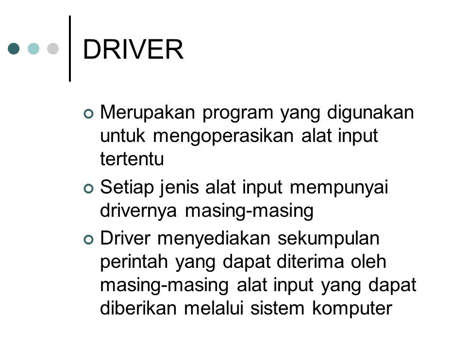 DRIVER Merupakan program yang digunakan untuk mengoperasikan alat input tertentu Setiap jenis alat input mempunyai drivernya masing-masing Driver meny