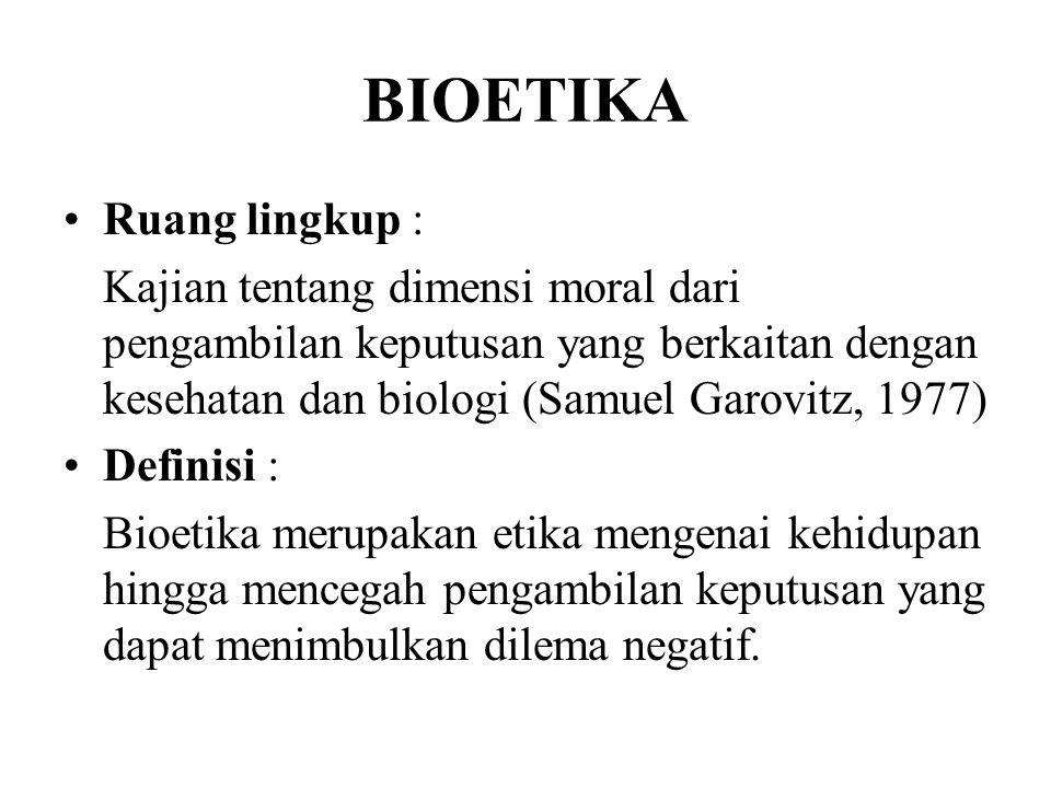 BIOETIKA Ruang lingkup : Kajian tentang dimensi moral dari pengambilan keputusan yang berkaitan dengan kesehatan dan biologi (Samuel Garovitz, 1977) D