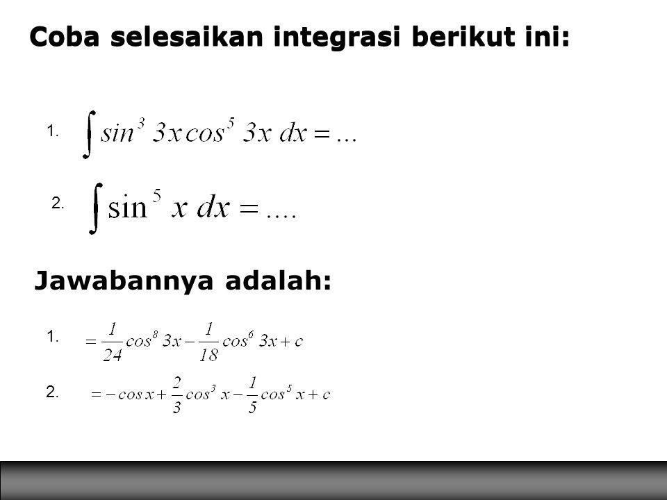 Coba selesaikan integrasi berikut ini: Jawabannya adalah: 1. 2. Coba selesaikan integrasi berikut ini: