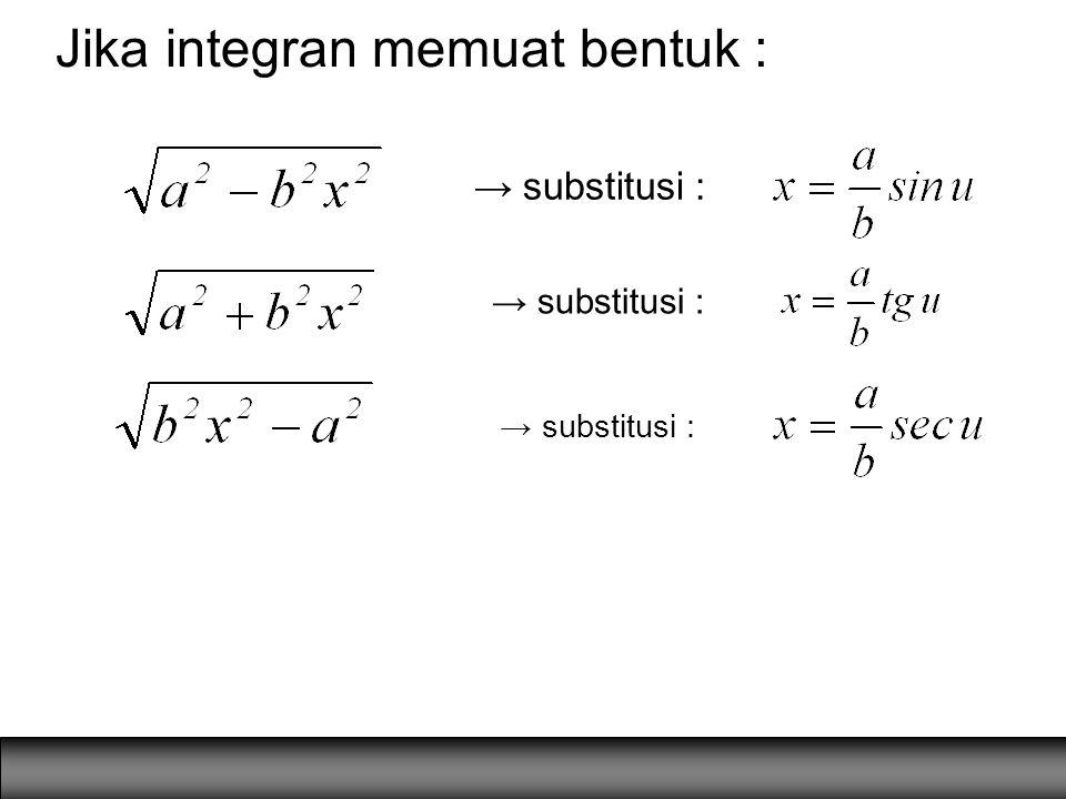 Jika integran memuat bentuk : → substitusi :