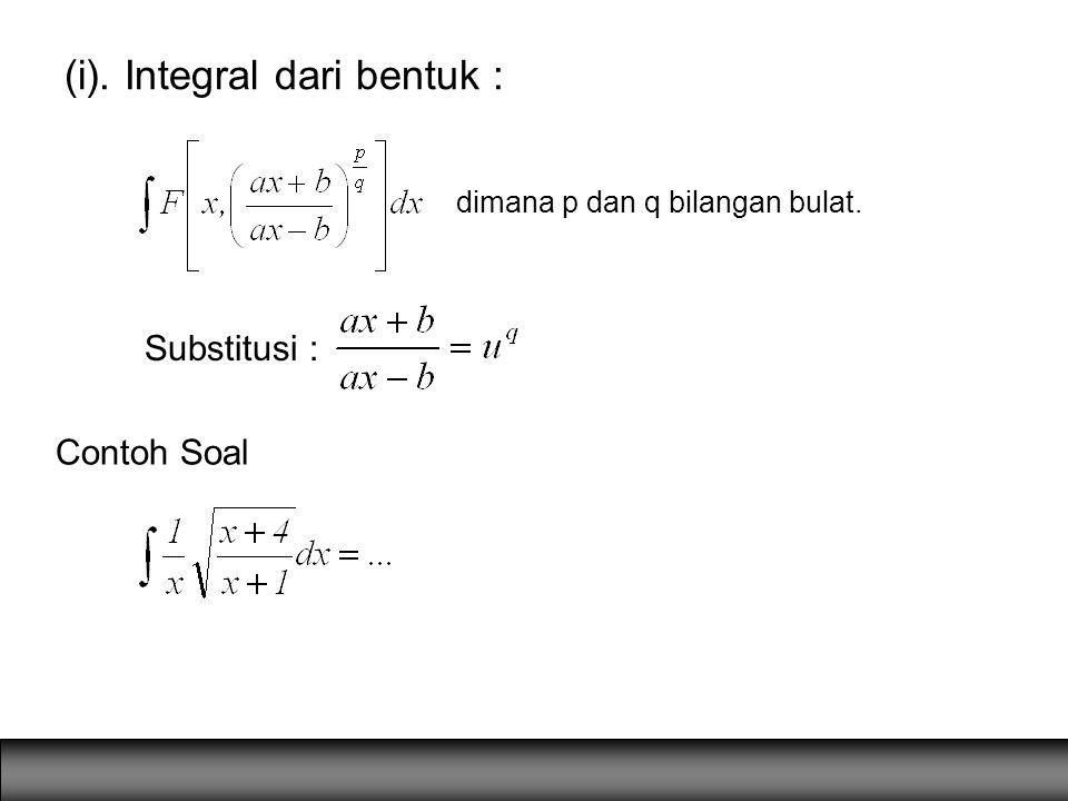 (i). Integral dari bentuk : dimana p dan q bilangan bulat. Substitusi : Contoh Soal